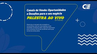 Canais de vendas: Oportunidades e Desafios para o seu negocio. #AOVIVO #CIEE