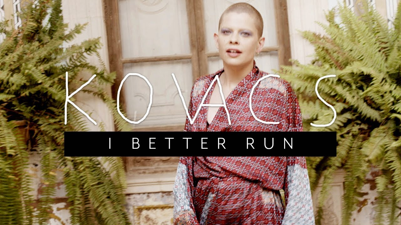 kovacs-i-better-run-official-video-kovacs