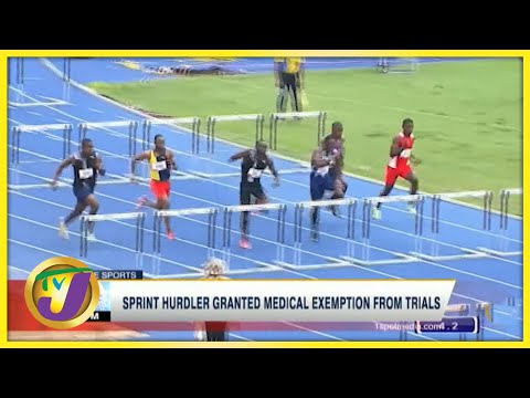 Jamaican Sprint Hurdler Granted Medical Exemption from Trails - June 22 2021