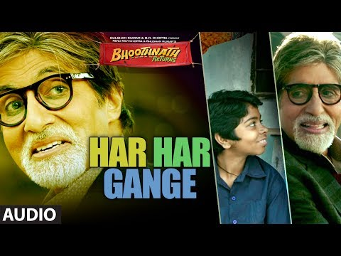 bhoothnath-returns-har-har-gange-full-song-(audio)-|-amitabh-bachchan,-boman-irani,-parth-bhalerao