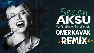 Sezen Aksu - Adı Bende Saklı (Omer Kavak Remix)