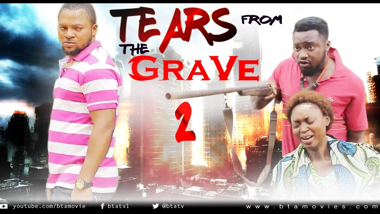 Download TEARS FROM THE GRAVE 2 - NOLLYWOOD LATEST MOVIE