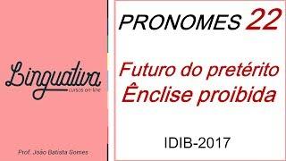 PRONOMES 22 – ÊNCLISE PROIBIDA – FUTURO DO PRETÉRITO