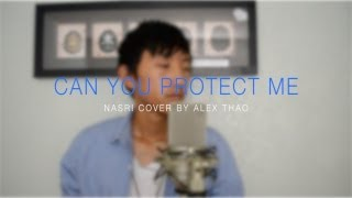 Can You Protect Me - Nasri cover by Alex Thao