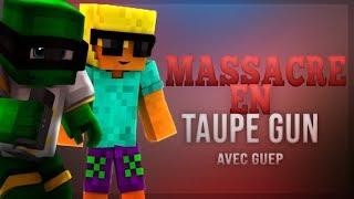MASSACRE EN TAUPE GUN (w/ Guep, Cedghoss, Phylo)