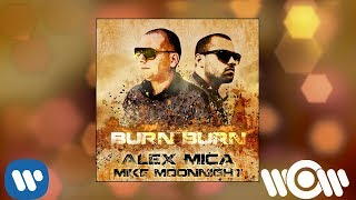 Alex Mica feat Mike Moonnight - Burn Burn | Official Audio