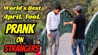 WORLD'S BEST APRIL FOOL PRANK ON STRANGERS