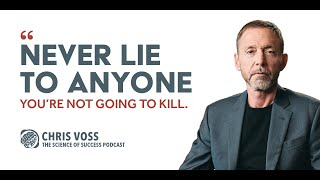 Chris Voss  Never Lie To Anyone You're Not Going To Kill