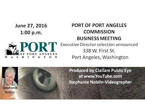 2016 06 27 Port of Port Angeles Board Meeting New Executive Director Announced