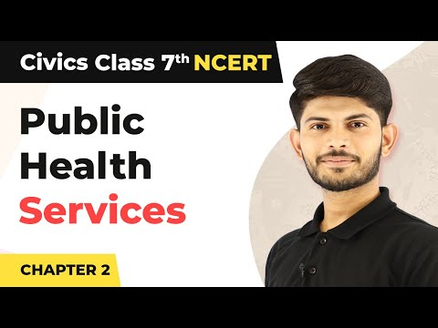 Public Health Services - Role of The Government in Health | Class 7 Civics