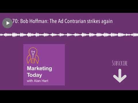 70: Bob Hoffman: The Ad Contrarian strikes again