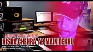 KISKA CHEHRA  AB MAIN DEKHO  INSTRUMENTAL MUSIC  STUDIOVTC AUSTRALIA