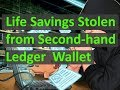 Life Savings Stolen from Second-hand Ledger Bitcoin Hardware Wallet