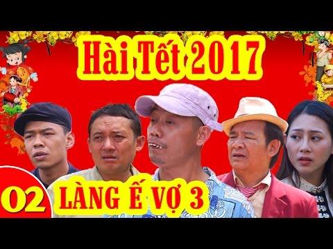 Hài Tết 2017 | Làng ế Vợ 3 - Tập 2 | Phim Hài Tết Mới Hay Nhất 2017