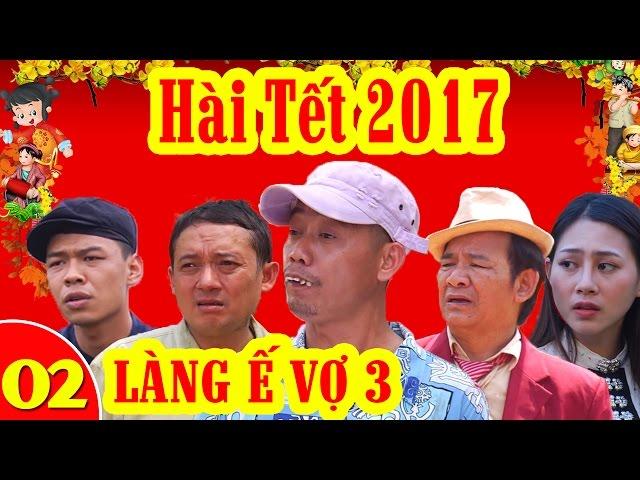 Hài Tết 2017   Làng ế Vợ 3 - Tập 2   Phim Hài Tết Mới Hay Nhất 2017