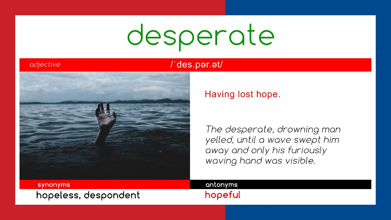 Desperate Word Meaning / (click show more below.) desperate (adjective) in dire need of something.
