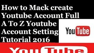 كيفية ماك إنشاء حساب يوتيوب كاملة من A إلى Z Youtube إعداد البرنامج التعليمي 2016