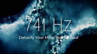 741 Hz | Remove Toxins ❯ Detoxify the Whole Body ❯ Restore Emotional Well-Being ❯ Deep Healing Music