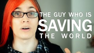 The guy who is saving the world.