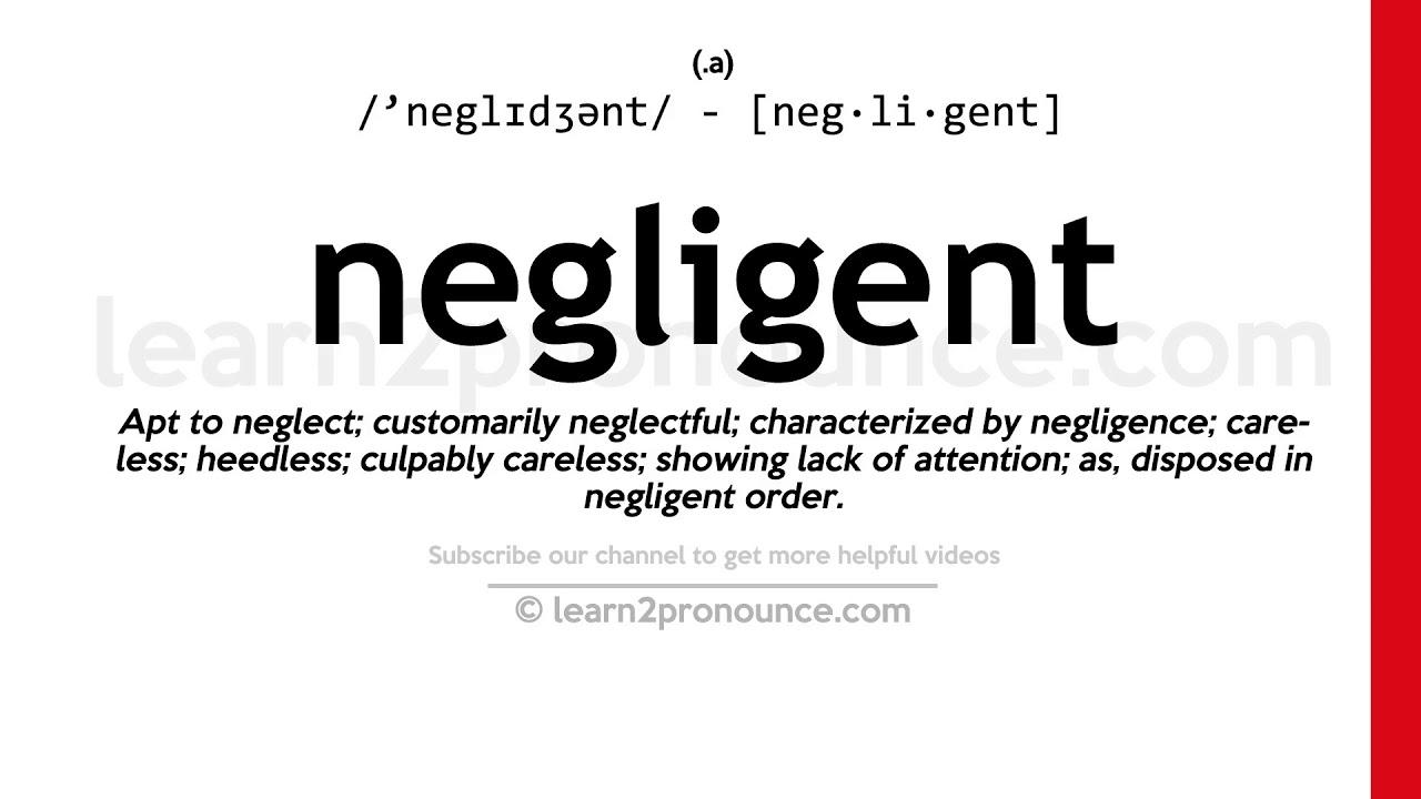 Pronunciation of Negligent  Definition of Negligent