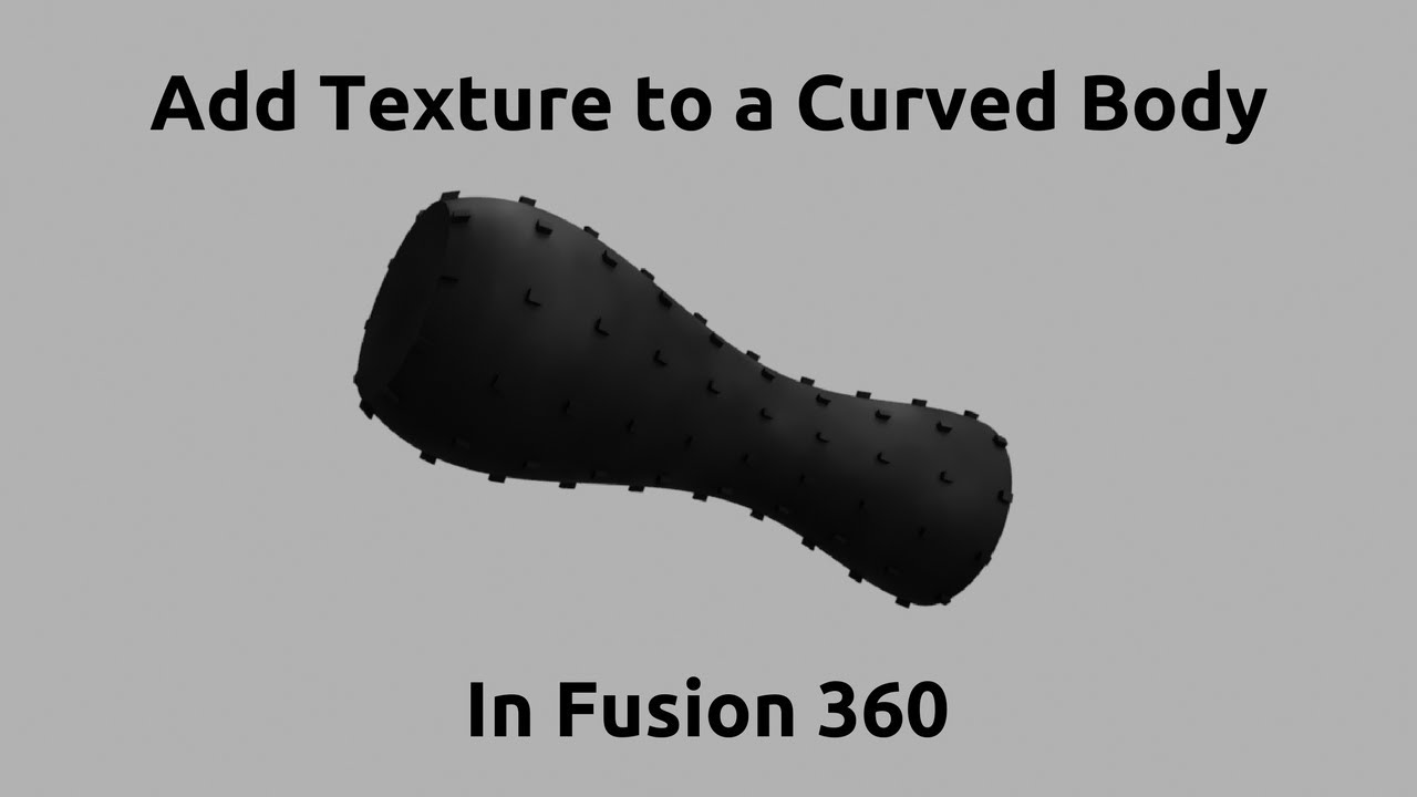 Adding Texture to a Curved Model in Fusion 360