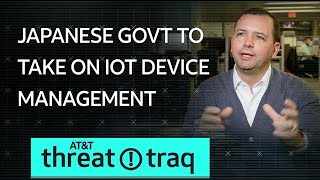 1/31/19 Japanese Govt to Take on IoT Device Management