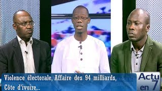 Actu en 7  - Violence électorale, Affaire des 94 milliards,  Côte d'ivoire...