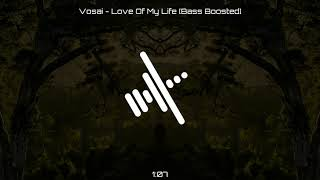 Vosai - Love Of My Life [Bass Boosted]