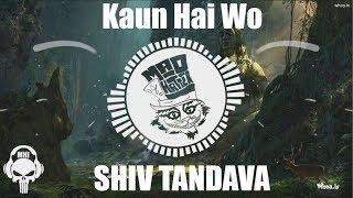 Kaun Hai Wo ~ Shiva Tandava [TRAP BASS ]