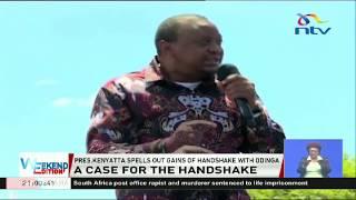 President Uhuru Kenyatta spells out gains of handshake with Raila