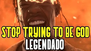 Travis Scott - Stop Trying To Be God (Legendado)