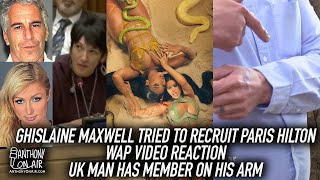 Ghislaine Maxwell Tried To Recruit Paris Hilton; WAP Video Reaction; UK Man Has Member On His Arm