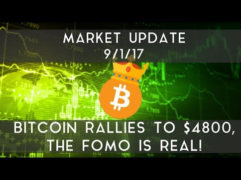 Market Update 9/1/2017 | Bitcoin rallies to $4800, the FOMO is real!