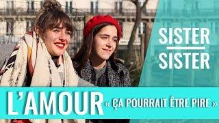 """SISTER SISTER - """"Ça pourrait être pire - l'amour"""" (Marion & Lou)"""