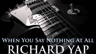 RICHARD YAP - When You Say Nothing At All [HQ AUDIO]