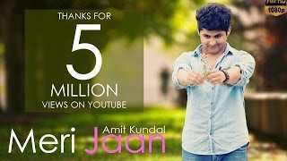 MERI JAAN | OFFICIAL MUSIC VIDEO | 2015 | AMIT KUNDAL | NEW SINGLE | ROMANTIC