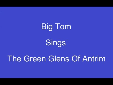The Green Glens Of Antrim + On Screen Lyrics --- Big Tom