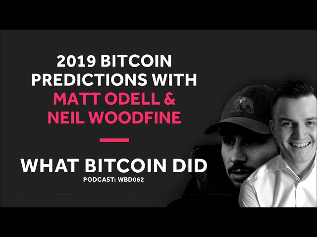 Matt Odell and Neil Woodfine on What They Would Like to See for Bitcoin in 2019