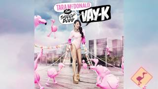 TARA MCDONALD - Vay-K ft. Snoop Dogg (Audio Video)
