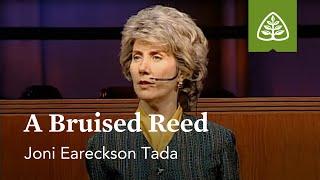 Joni Eareckson-Tada: A Bruised Reed