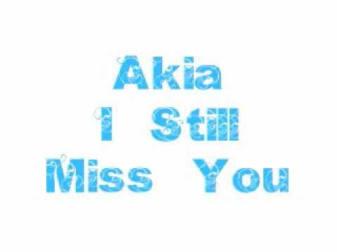 I Still Miss You - Akia