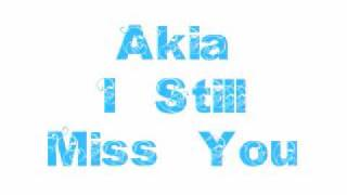 I Still Miss You - Akia YouTube Videos