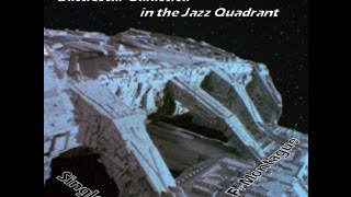 Battlestar Galactica in the Jazz Quadrant plus BB1 UFO Abduction   By Kevin F  Montague