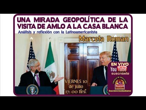 Impacto Geopolítico de la visita de AMLO a La Casa Blanca - MarcelaRoman