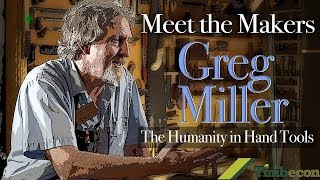 Meet the Makers - Greg Miller - The Humanity in Hand Tools