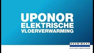 Bouwmaat legt uit! Installatie van Uponor Comfort E elektrische vloerverwarming