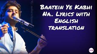 Baatein Ye Kabhi Na - Lyrics with English translation||Arjit Singh||Khamoshiyan||Ali Fazal||Sapna||