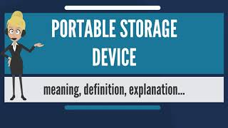 What is PORTABLE STORAGE DEVICE? What does PORTABLE STORAGE DEVICE mean?