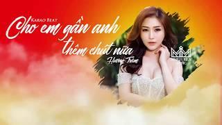 [KARAOKE] CHO EM GẦN ANH THÊM CHÚT NỮA - Hương Tràm #CEGATCN (Beat Gốc 99% + Giọng Bè) | Qiino Muzix