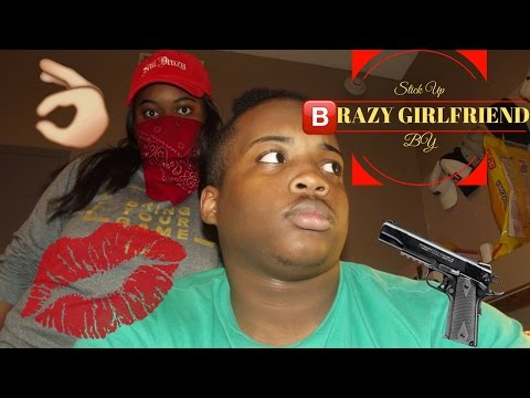 Crazy Girlfriend Stick Up!!!